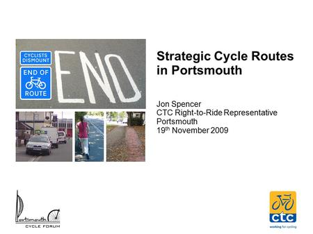Strategic Cycle Routes in Portsmouth Jon Spencer CTC Right-to-Ride Representative Portsmouth 19 th November 2009.