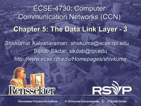 Rensselaer Polytechnic Institute © Shivkumar Kalvanaraman & © Biplab Sikdar1 ECSE-4730: Computer Communication Networks (CCN) Chapter 5: The Data Link.