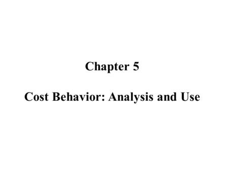 Chapter 5 Cost Behavior: Analysis and Use. Variable Costs Total Variable Cost Graph Total Costs $300,000 $250,000 $200,000 $150,000 $100,000 $50,000 102030.