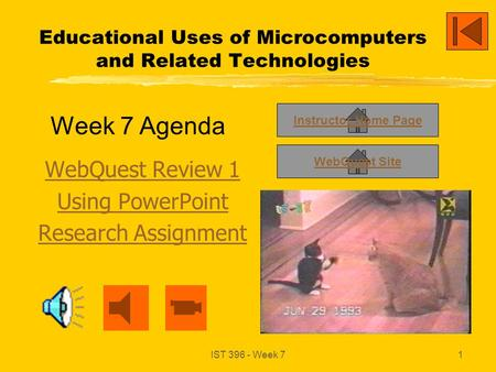 IST 396 - Week 71 Educational Uses of Microcomputers and Related Technologies WebQuest Review 1 Using PowerPoint Research Assignment Instructor Home Page.