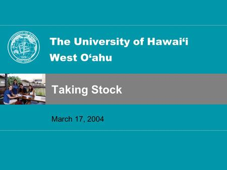 The University of Hawai'i West O'ahu Taking Stock March 17, 2004.