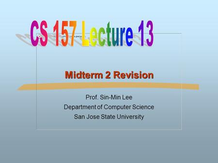 Midterm 2 Revision Prof. Sin-Min Lee Department of Computer Science San Jose State University.