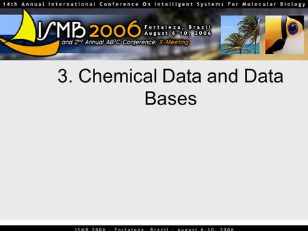 3. Chemical Data and Data Bases. 2 Datasets and Databases Many small datasets are available Several commercial databases of compounds and reactions (e.g.