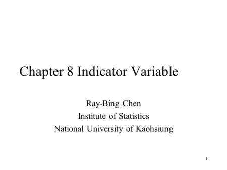 1 Chapter 8 Indicator Variable Ray-Bing Chen Institute of Statistics National University of Kaohsiung.