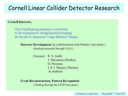 "D. Peterson, Cornell Univ., ""Round table"" 23-Jan-2003 Cornell Linear Collider Detector Research Cornell Interests: The Cornell group proposes to contribute."
