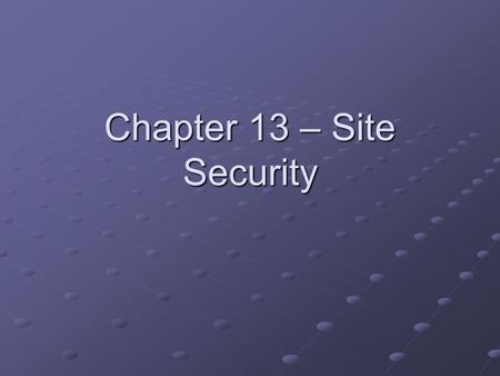 Chapter 13 – Site Security. Internet Information Server ASP.NET Applications.NET Framework Windows NT/2000 Operating System Forms Passport Windows Certificates.