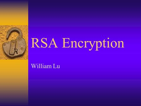 RSA Encryption William Lu. RSA Background  Basic technique first discovered in 1973 by Clifford Cocks of CESG (part of British GCHQ)  Invented in 1977.
