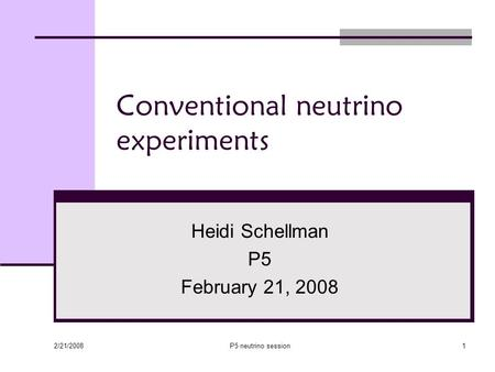 2/21/2008 P5 neutrino session1 Conventional neutrino experiments Heidi Schellman P5 February 21, 2008.