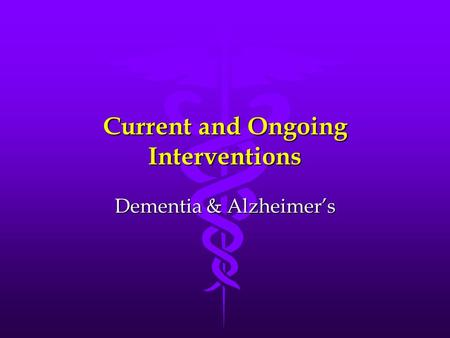 Current and Ongoing Interventions Dementia & Alzheimer's.