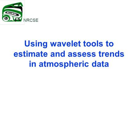 Using wavelet tools to estimate and assess trends in atmospheric data NRCSE.