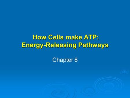 How Cells make ATP: Energy-Releasing Pathways