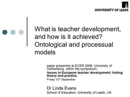 What is teacher development, and how is it achieved? Ontological and processual models paper presented at ECER 2008, University of Gothenburg, within the.