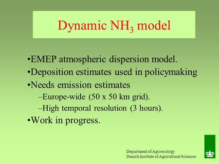 Department of Agroecology Danish Institute of Agricultural Sciences Dynamic NH 3 model EMEP atmospheric dispersion model. Deposition estimates used in.