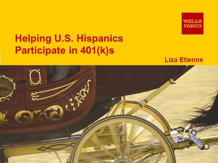 1 Liza Etienne Helping U.S. Hispanics Participate in 401(k)s.