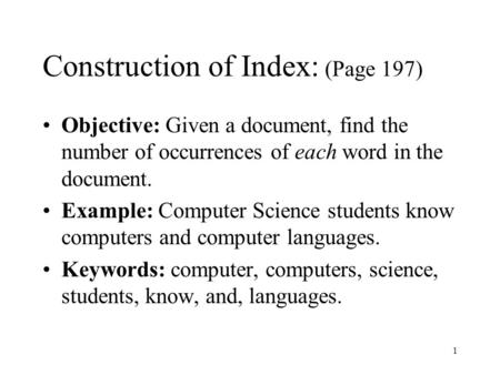 1 Construction of Index: (Page 197) Objective: Given a document, find the number of occurrences of each word in the document. Example: Computer Science.