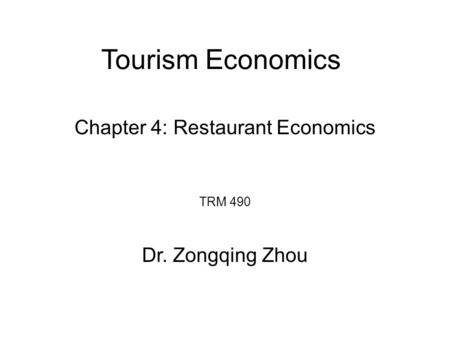 Tourism Economics TRM 490 Dr. Zongqing Zhou Chapter 4: Restaurant Economics.