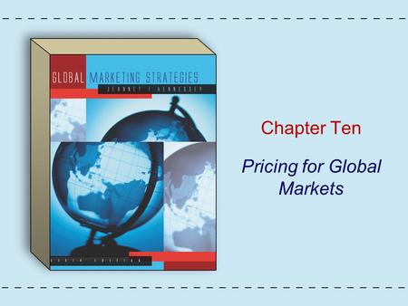 Chapter Ten Pricing for Global Markets. Copyright © Houghton Mifflin Company. All rights reserved.10 - 2 Figure 10.1: Global Pricing Strategies.