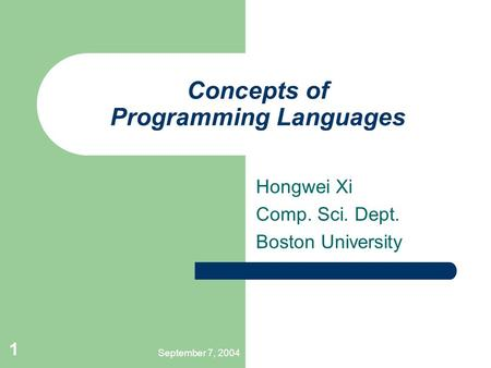September 7, 2004 1 Concepts of Programming Languages Hongwei Xi Comp. Sci. Dept. Boston University.