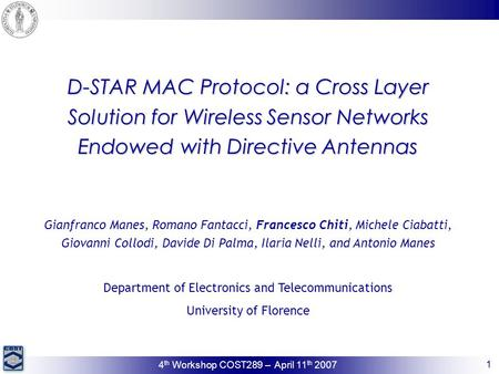 1 4 th Workshop COST289 – April 11 th 2007 D-STAR MAC Protocol: a Cross Layer Solution for Wireless Sensor Networks Endowed with Directive Antennas Gianfranco.