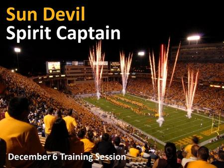 Sun Devil Spirit Captain December 6 Training Session.