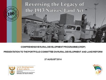 COMPREHENSIVE RURAL DEVELOPMENT PROGRAMME (CRDP) PRESENTATION TO THE PORTFOLIO COMMITTEE ON RURAL DEVELOPMENT AND LAND REFORM 27 AUGUST 2014.