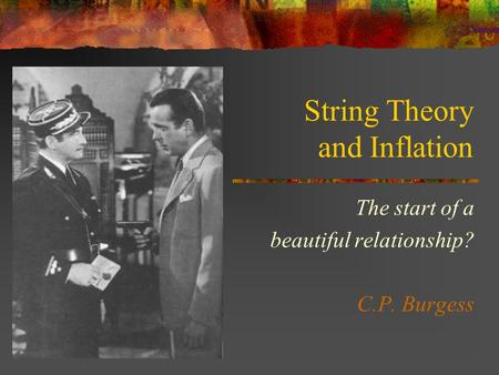 String Theory and Inflation The start of a beautiful relationship? C.P. Burgess.
