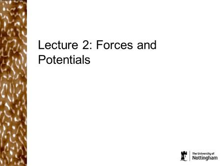 Lecture 2: Forces and Potentials. What did we cover in the last lecture? Microscopic and nanoscale forces are important in a number of areas of nanoscience,