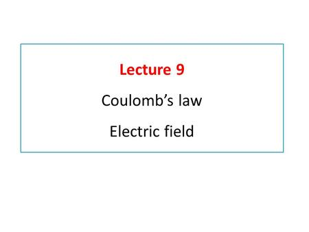 Lecture 9 Coulomb's law Electric field. 3.3 Coulomb's Law Coulomb's law gives the force between two point charges: The force is along the line connecting.