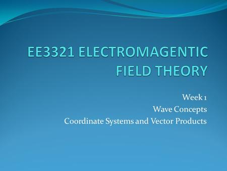 Week 1 Wave Concepts Coordinate Systems and Vector Products.