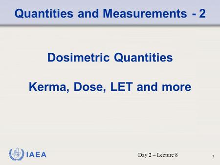 Quantities and Measurements - 2 Dosimetric Quantities