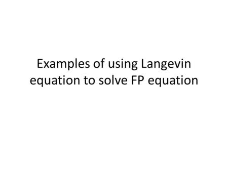 Examples of using Langevin equation to solve FP equation.