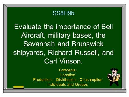 SS8H9b Evaluate the importance of Bell Aircraft, military bases, the Savannah and Brunswick shipyards, Richard Russell, and Carl Vinson. Concepts: Location.