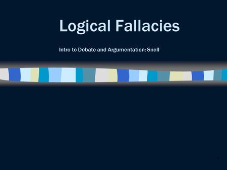 1 Logical Fallacies Intro to Debate and Argumentation: Snell.