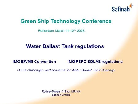Green Ship Technology Conference Rotterdam March 11-12 th 2008 Water Ballast Tank regulations IMO BWMS Convention IMO PSPC SOLAS regulations Some challenges.