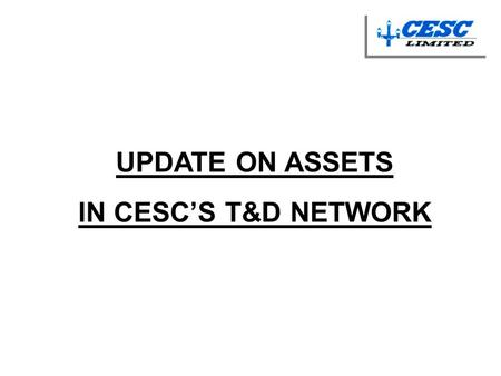 UPDATE ON ASSETS IN CESC'S T&D NETWORK.
