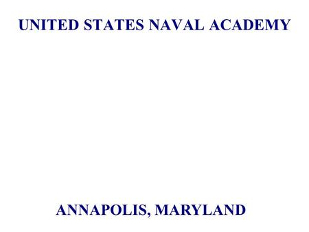 UNITED STATES NAVAL ACADEMY ANNAPOLIS, MARYLAND. Candidate Basic Eligibility At least 17 years of age -- must not have passed 23rd birthday on July 1st.