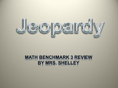 Math Benchmark 3 review By Mrs. Shelley