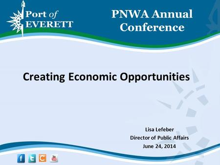 PNWA Annual Conference Creating Economic Opportunities Lisa Lefeber Director of Public Affairs June 24, 2014.