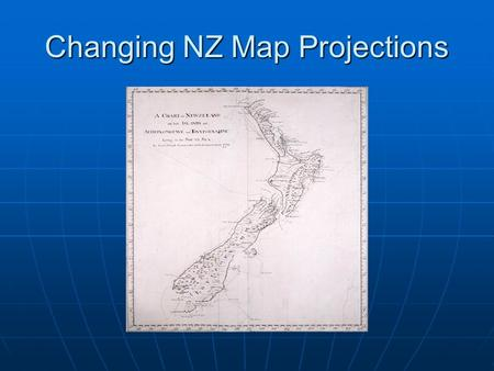 Changing NZ Map Projections. Geographic Coordinate System (WGS84) Geographic Coordinate System (WGS84) Tip of Christchurch Spit = 177 44' 55.13 E, 43.