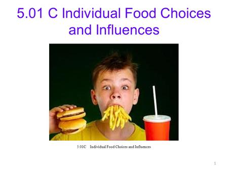 5.01 C Individual Food Choices and Influences 1. What are some reasons you eat besides being hungry?? 2.