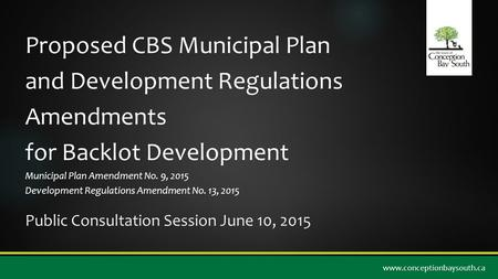 Proposed CBS Municipal Plan and Development Regulations Amendments for Backlot Development Municipal Plan Amendment No. 9, 2015 Development Regulations.