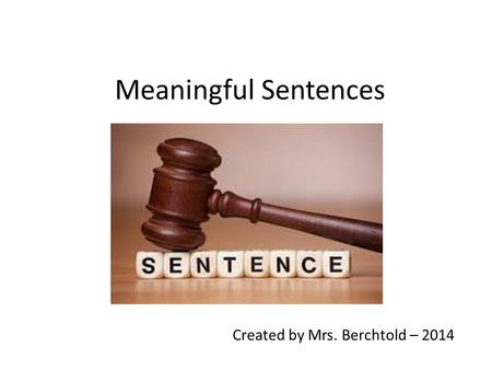 Meaningful Sentences Created by Mrs. Berchtold – 2014.