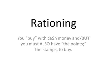 "Rationing You ""buy"" with ca$h money and/BUT you must ALSO have ""the points;"" the stamps, to buy."
