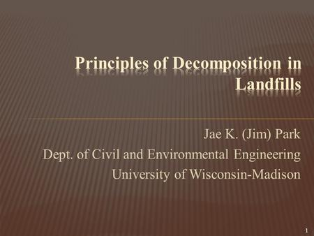 Jae K. (Jim) Park Dept. of Civil and Environmental Engineering University of Wisconsin-Madison 1.