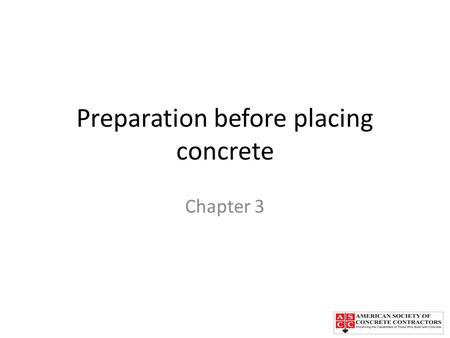 Preparation before placing concrete Chapter 3. Chapter Topics Subgrade preparation Compaction around buried pipes and excavations Establishing grades.