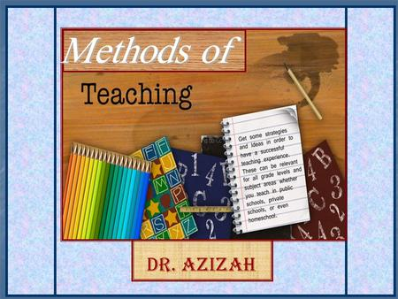 Dr. Azizah. How you explain the lessons for the students.
