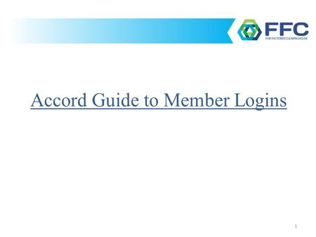 1 Accord Guide to Member Logins. 2 How to login to your FFC account What to do if you forget your FFC password How to change your FFC account password.