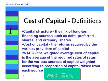 1 Business Finance - DK 1 Cost of Capital - Definitions Capital structure - the mix of long-term financing sources such as debt, preferred shares, and.