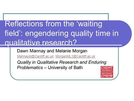 Reflections from the 'waiting field': engendering quality time in qualitative research? Dawn Mannay and Melanie Morgan