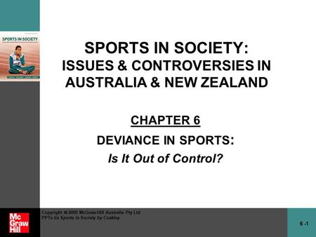 6 -1 Copyright  2009 McGraw-Hill Australia Pty Ltd PPTs t/a Sports in Society by Coakley SPORTS IN SOCIETY: ISSUES & CONTROVERSIES IN AUSTRALIA & NEW.